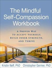 The Mindful Self-Compassion Workbook by Kristin Neff