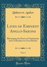 Lives of Eminent Anglo-Saxons, Vol. 2 by Unknown Author image