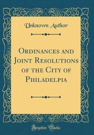 Ordinances and Joint Resolutions of the City of Philadelpia (Classic Reprint) by Unknown Author image