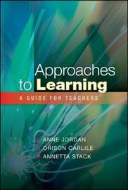 Approaches to Learning: A Guide for Teachers by Anne Jordan