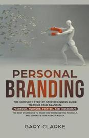 Personal Branding, The Complete Step-by-Step Beginners Guide to Build Your Brand in by Gary Clarke