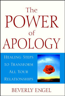The Power of Apology: Healing Steps to Transform All Your Relationships by Beverly Engel image