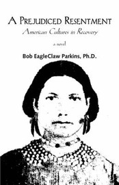A Prejudiced Resentment by Bob Parkins