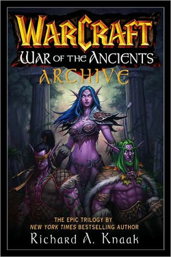 Warcraft: War of the Ancients Archive (3 books in 1) by Richard A Knaak