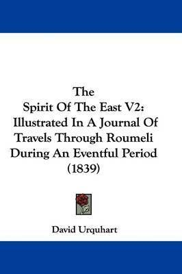 The Spirit Of The East V2: Illustrated In A Journal Of Travels Through Roumeli During An Eventful Period (1839) by David Urquhart
