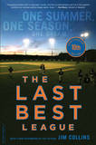 The Last Best League: One Summer, One Season, One Dream by Jim. Collins