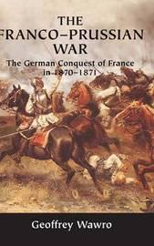 The Franco-Prussian War by Geoffrey Wawro