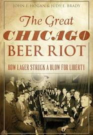 The Great Chicago Beer Riot by John F Hogan