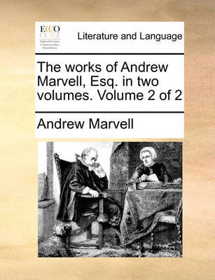 The Works of Andrew Marvell, Esq. in Two Volumes. Volume 2 of 2 by Andrew Marvell