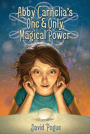 "Abby Carnelia's One & Only Magical Power by David Pogue (""The New York Times"" columnist, ""The New York Times"", Stamford, Connecticut ""The New York Times"" ""The New York Times"" ""The New York Times image"