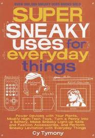 Super Sneaky Uses for Everyday Things by Cy Tymony
