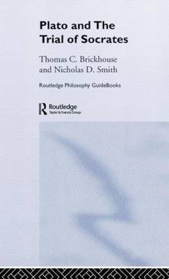 Routledge Philosophy GuideBook to Plato and the Trial of Socrates by Thomas C Brickhouse image