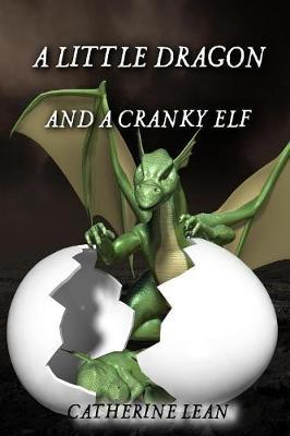 A Little Dragon and A Cranky Elf by Catherine Lean image
