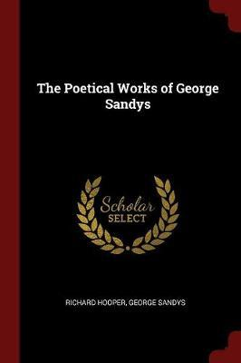 The Poetical Works of George Sandys by Richard Hooper image