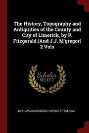 The History, Topography and Antiquities of the County and City of Limerick, by P. Fitzgerald (and J.J. M'Gregor) 2 Vols by John James M'Gregor