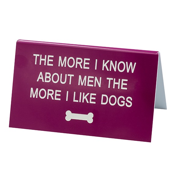 Desk Sign Large: The More I Like Dogs