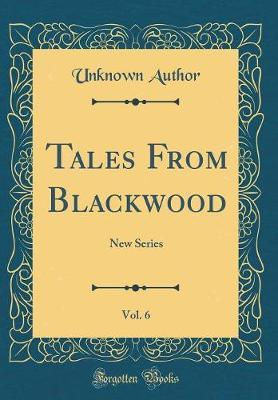 Tales from Blackwood, Vol. 6 by Unknown Author
