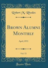 Brown Alumni Monthly, Vol. 72 by Robert M Rhodes