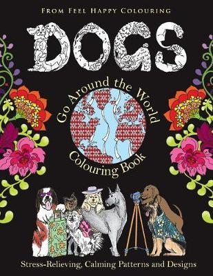 Dogs Go Around the World Colouring Book by Feel Happy Colouring