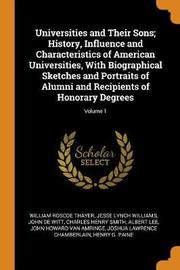 Universities and Their Sons; History, Influence and Characteristics of American Universities, with Biographical Sketches and Portraits of Alumni and Recipients of Honorary Degrees; Volume 1 by William Roscoe Thayer