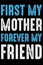 First My Mother Forever My Friend by Modern Journal Publishing