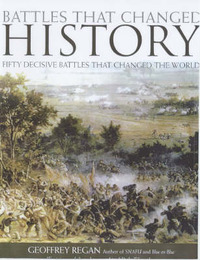 Battles That Changed History: Fifty Decisive Battles That Changed the World by Geoffrey Regan