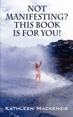 Not Manifesting? This Book Is for You! by Kathleen Mackenzie image