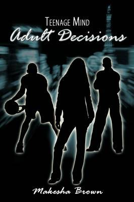 Teenage Mind Adult Decisions by Makesha Brown image