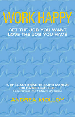 Work Happy: Get the Job You Want, Enjoy the Job You Have by Andrea Molloy image