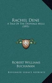 Rachel Dene: A Tale of the Deepdale Mills (1895) by Robert Williams Buchanan