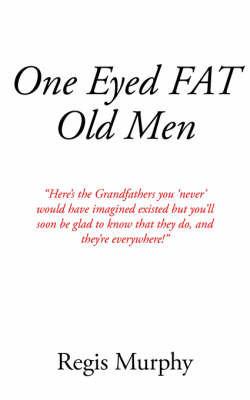 One Eyed Fat Old Men by Regis Murphy
