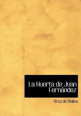 La Huerta de Juan Fernandez by Tirso De Molina