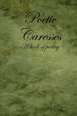 Poetic Caresses by J.D. Garrett