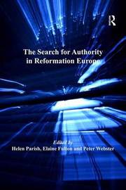 The Search for Authority in Reformation Europe by Elaine Fulton