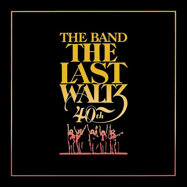 The Last Waltz 40th Anniversary Edition The Band At