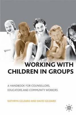 Working with Children in Groups by Kathryn Geldard
