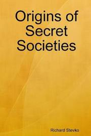 Origins of Secret Societies by Richard Stevko image