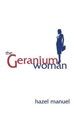 Geranium Woman, The by Hazel Manuel