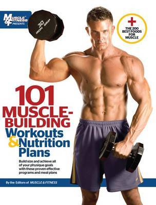 101 Muscle Building Workouts & Nutrition Plans by Muscle & Fitness