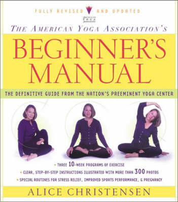 The American Yoga Association Beginner's Manual Fully Revised and Updated by Alice Christensen