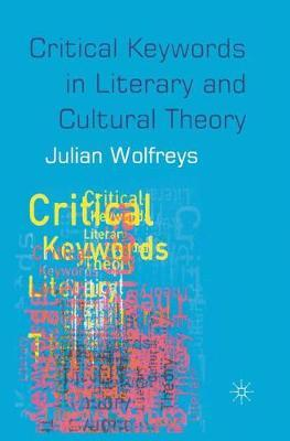 Critical Keywords in Literary and Cultural Theory by Julian Wolfreys