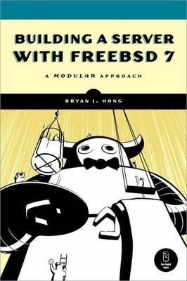Building a Server with FreeBSD 7 by Bryan J. Hong image