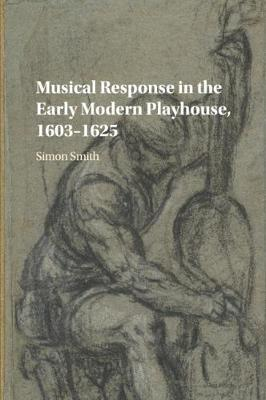 Musical Response in the Early Modern Playhouse, 1603-1625 by Simon Smith image