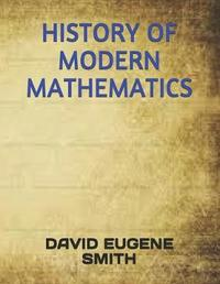 History of Modern Mathematics by David Eugene Smith