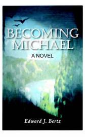 Becoming Michael by Edward, J. Bertz