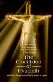 The Crucifixion of Hyacinth: Jews, Christians, and Homosexuals from Classical Greece to Late Antiquity by Geoff Puterbaugh image