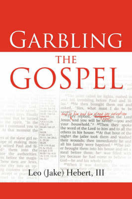 Garbling the Gospel by Leo Hebert, III