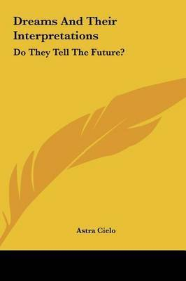 Dreams and Their Interpretations: Do They Tell the Future? by Astra Cielo