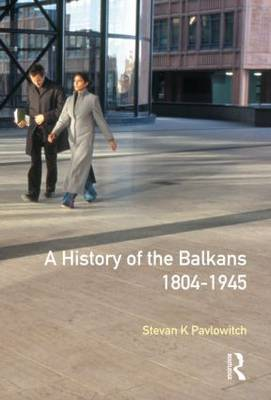 A History of the Balkans 1804-1945 by Stevan K. Pavlowitch