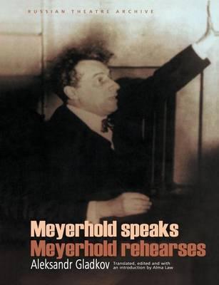 Meyerhold Speaks/Meyerhold Rehearses by V.E. Meierkhol'd